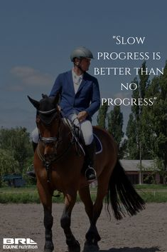 """Slow progress is better than no progress"" quote #BRLequine #equestrian #takeitslow #trainrighttrainslow"