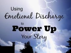 Using Emotional Discharge to Power Up Your Story