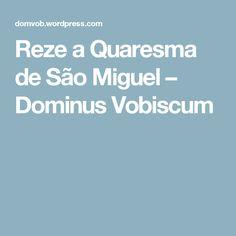 Reze a Quaresma de São Miguel – Dominus Vobiscum