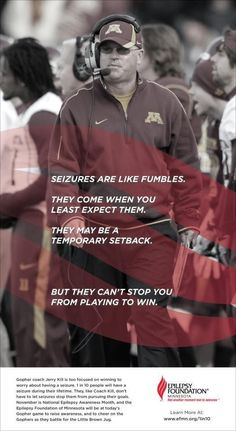 Seizures are like fumbles. They come when you least expect them. They may be a temporary setback. But they can't stop you from playing to win. - Coach Jerry kill