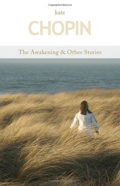 In retrospect, Kate Chopin's The Awakening sometimes makes me roll my eyes.  But, when I first discovered it as a naive 18 year old, it pushed me toward my own rebirth.