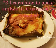 #8 Learn how to make authentic Guatemalan tamales
