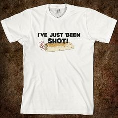 I've just been SHOT! Funniest shirt ever to give if you have seen Pitch Perfect. Huh, @Holly Sagers ?