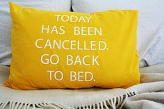 Today has been cancelled. Go back to bed cushion cover