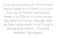 Spurgeon, quoted to me by my 10 year old son.