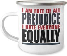 I Am Free Of All Prejudice I Hate Everyone Equally-12 Oz Stainless Steel Enamel Finish White Camper Coffee Mug