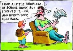 I had a little broblem at school today,but I had solved it. -Oh, and Here's your Gun Back #Funny #Monday #Humour !