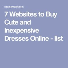 7 Websites to Buy Cute and Inexpensive Dresses Online - list