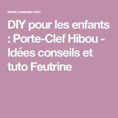 DIY pour les enfants : Porte-Clef Hibou - Idées conseils et tuto Feutrine
