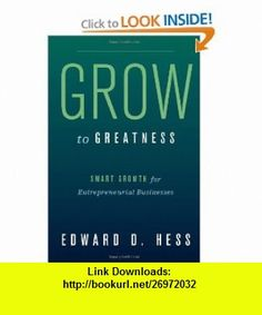 Grow to Greatness Smart Growth for Entrepreneurial Businesses (9780804775342) Edward D. Hess , ISBN-10: 0804775346  , ISBN-13: 978-0804775342 ,  , tutorials , pdf , ebook , torrent , downloads , rapidshare , filesonic , hotfile , megaupload , fileserve