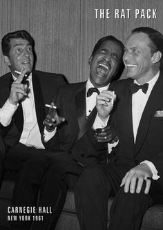 The Rat Pack: Dean Martin, Sammy Davis Jr., Frank Sinatra. There were a few more like Peter Lowrey...they partied like there was no tomorrow. Drank and smoked onstage. Great entertainers, all.