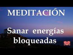 MEDITACIÓN .Sanar energías bloqueadas. - YouTube