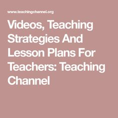 Videos, Teaching Strategies And Lesson Plans For Teachers: Teaching Channel