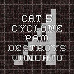 Cat 5 Cyclone Pam Destroys Vanuatu