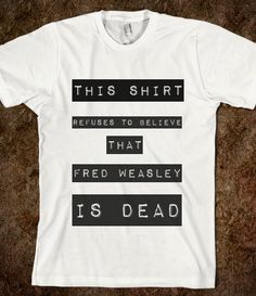 Neither will I long live Fred Weasley