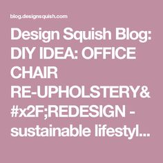 Design Squish Blog: DIY IDEA: OFFICE CHAIR RE-UPHOLSTERY/REDESIGN -  sustainable lifestyle, do-it-yourself, creative environmental options, craft, organics, gardening, planting, flower pots, reusing, old and vintage, nature, environmental news, recycling tips, brooklyn, ditmas park,