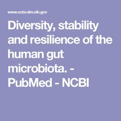 Diversity, stability and resilience of the human gut microbiota. - PubMed - NCBI