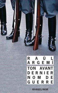 Ton avant-dernier nom de guerre - Raul Argemi Riding Boots, Argentine, Books, Indian, World, Horse Riding Boots, Libros, Book, Book Illustrations