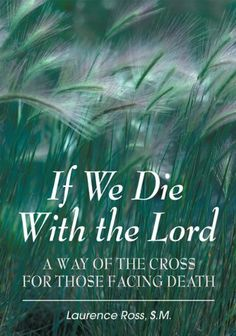 If We Die With the Lord: A Way of the Cross for Those Facing Death by Laurence Ross SM. $0.99. Publisher: Liguori Publications (July 20, 2012). 31 pages