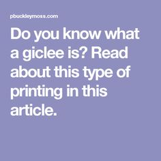 Do you know what a giclee is?  Read about this type of printing in this article.