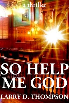 So Help Me God, Legal Thriller, available on Kindle now.  Larry's first novel.