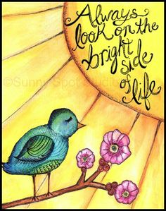 Always Look on the Bright Side of Life Bird Print Art Print by Sunny Spot Studio - X-Small Bright Side Quotes, Bright Side Of Life, Kinds Of Birds, True Feelings, Ink Illustrations, Cheer Up, Time Art, Brighten Your Day, Bird Prints