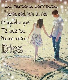 La persona correcta y pareja ideal para tu vida es aquella que te acerca mucho más a Dios