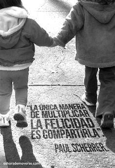 La única manera de multiplicar la felicidad es compartirla.
