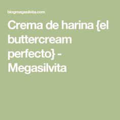 Crema de harina {el buttercream perfecto} - Megasilvita