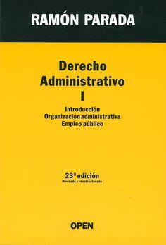 Derecho administrativo. I, Introducción, organización administrativa, empleo público / Ramón Parada. - Madrid [etc.] : Open, 2013. - 23 ed., rev. y reestructurada