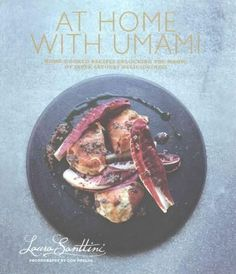 At Home With Umami: Home-cooked Recipes Unlocking the Magic of Super-savory Deliciousness