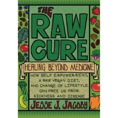Plant Powered Living Book Review of the The Raw Cure: Healing Beyond Medicine is a new book written by the highly knowledgeable author, Jesse Jacoby. Mr. Jacoby does not have a pile of letters following his name, yet he is an esteemed authority on all of the numerous subjects covered in his book. One thing that is immediately strikes the reader is that no short cuts are taken with respect to the firmly held opinions described in each chapter.