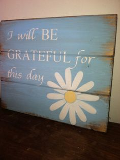 """I will be grateful for this day - 13""""w x 10 1/2""""tall hand-painted wood sign"""