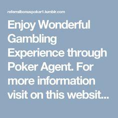 Enjoy Wonderful Gambling Experience through Poker Agent. For more information visit on this website http://referralbonuspoker1.tumblr.com/post/151739188299/poker-bonus-referral-coupons
