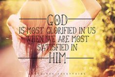 God is most glorified in us....