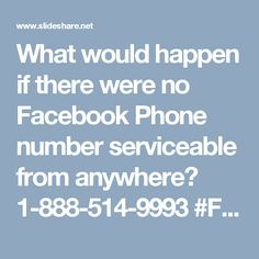 What would happen if there were no Facebook Phone number serviceable from anywhere? 1-888-514-9993 #Facebooksupport #Facebookcustomersupport #Facebookphonenumber #Facebooksupportnumber Err! Erroneous!! It will be a great dilemma for every Facebook user. In real, we know Facebook Phone number is serviceable from every nook and cranny around the world. But if think to even visualize about it I feel the Goosebumps in my skins. Resultantly, don't get so bent but at the same time, don't sit like…