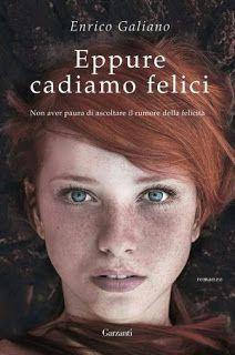 Le mie ossessioni librose: Recensione #157 Eppure cadiamo felici by Enrico Ga...