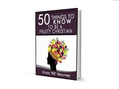 """50 Things to Know To Be A Fruity Christian: Ways To Live By The Fruits Of The Spirit by Krista """"KK"""" Mounsey, http://www.amazon.com/dp/B00GC5E8JQ/ref=cm_sw_r_pi_dp_C2MHsb17WP9PA"""