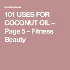 101 USES FOR COCONUT OIL – Page 5 – Fitness Beauty