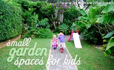 A series on small garden spaces for kids - perfect for us!