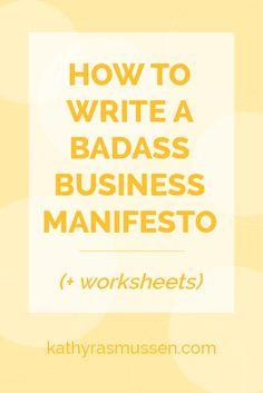 How to Write a Badass Business Manifesto | mission statement for creative business owners | kathy rasmussen