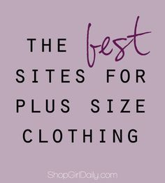 The Best Sites for Plus Size Clothing   Where to buy plus size clothing online - ShopGirlDaily.com