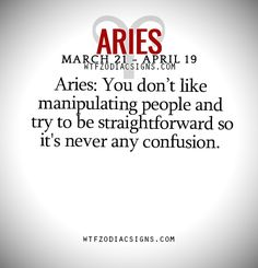 Aries: You don't like manipulating people and try to be straightforward so it's never any confusion.   - WTF Zodiac Signs Daily Horoscope!