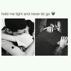 Hold me tight and never let go. ❤