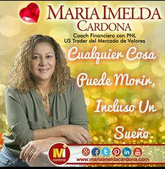 Cualquier Cosa Puede Morir, Incluso Un Sueño.#Coachingfinanciero #Mariaimldacardona.com