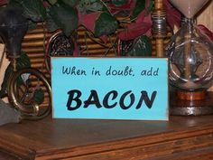 For the kitchen?  Home Decor Signage, Wood Humorous Food Quote, Kitchen, Turquoise, Funny Cookbook Paper Weight Sign, Add Bacon Plaque, Color Choice