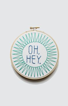 Oh, Hey.Embroidery Hoop                                                                                                                                                                                 More