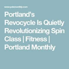 Portland's Revocycle Is Quietly Revolutionizing Spin Class  | Fitness | Portland Monthly
