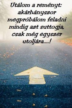 Remény - csak még egyszer! Wise Quotes, Words Quotes, Qoutes, Inspirational Quotes, Sayings, Boyfriend Quotes, Daily Motivation, Never Give Up, Picture Quotes