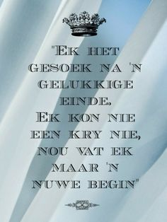 Afrikaanse Inspirerende Gedagtes & Wyshede: Ek het gesoek na 'n gelukkige einde. Ek kon nie een kry nie nou vat ek maar 'n nuwe begin. Sign Quotes, Faith Quotes, Qoutes, Favorite Quotes, Best Quotes, Afrikaanse Quotes, Goeie Nag, Quotes For Him, New Beginnings